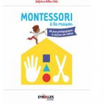 Montessori À La Maison, Delphine Gilles Cotte, éditions Eyrolles, 24,90€